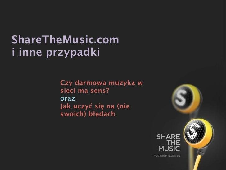 ShareTheMusic.com i inne przypadki         Czy darmowa muzyka w        sieci ma sens?        oraz        Jak uczyć się na ...
