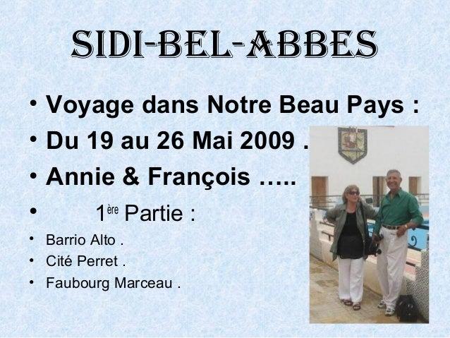 Sidi-bel-abbeS• Voyage dans Notre Beau Pays :• Du 19 au 26 Mai 2009 .• Annie & François …..• 1èrePartie :• Barrio Alto .• ...