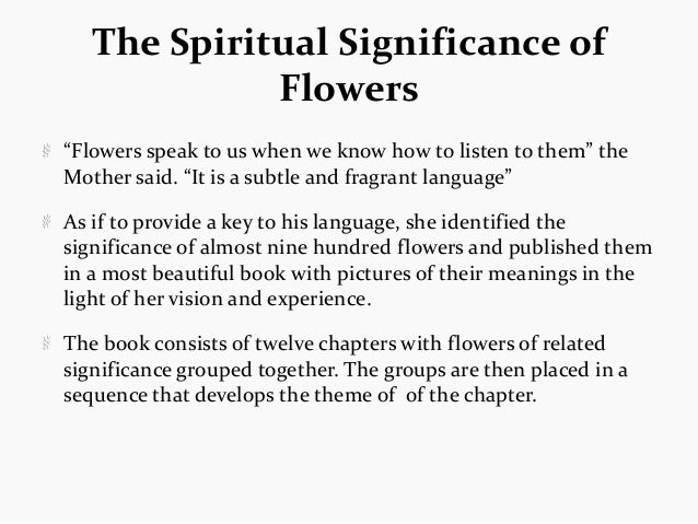 """The Spiritual Significance of             Flowers""""Flowers speak to us when we know how to listen to them"""" theMother said. ..."""