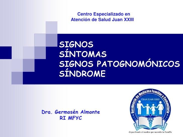Centro Especializado en          Atención de Salud Juan XXIII      SIGNOS      SÍNTOMAS      SIGNOS PATOGNOMÓNICOS      SÍ...