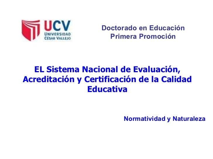 Doctorado en Educación Primera Promoción EL Sistema Nacional de Evaluación, Acreditación y Certificación de la Calidad Edu...