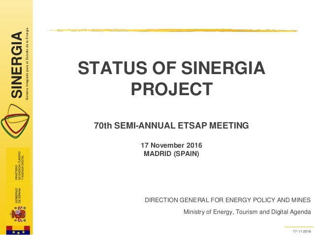 SINERGIASistemaIntegradoparaelEstudiodelaEnergía 0 17-11-2016 STATUS OF SINERGIA PROJECT 70th SEMI-ANNUAL ETSAP MEETING 17...