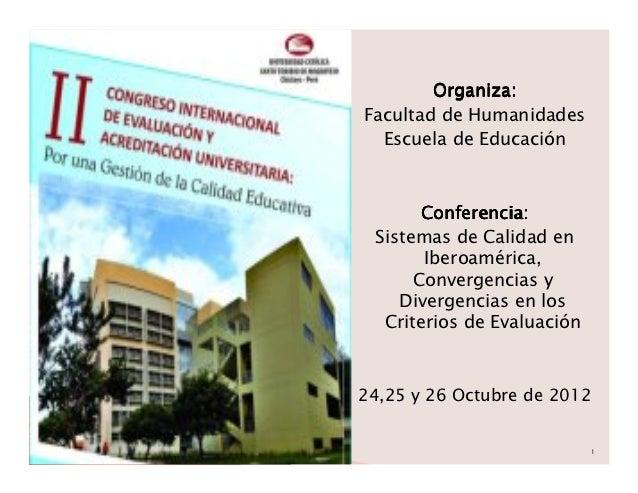 Organiza:Facultad de Humanidades  Escuela de Educación       Conferencia: Sistemas de Calidad en       Iberoamérica,      ...