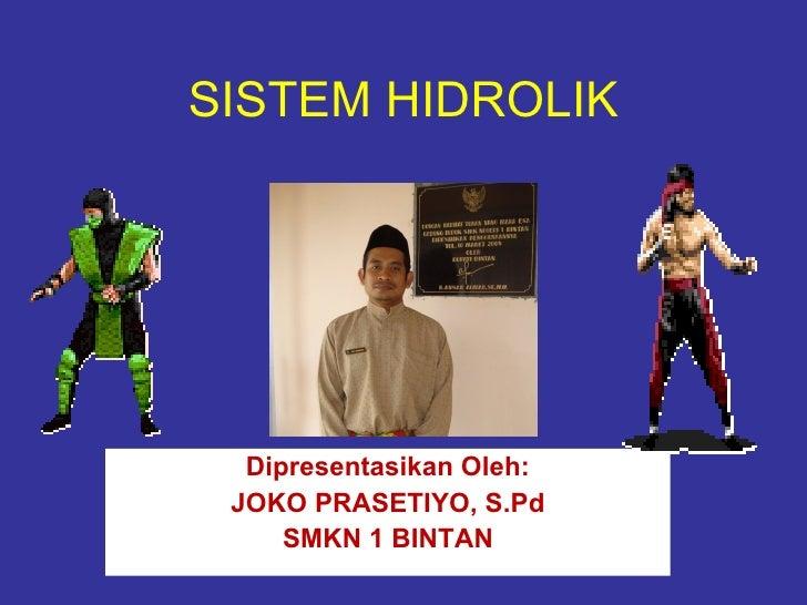 SISTEM HIDROLIK  Dipresentasikan Oleh: JOKO PRASETIYO, S.Pd     SMKN 1 BINTAN