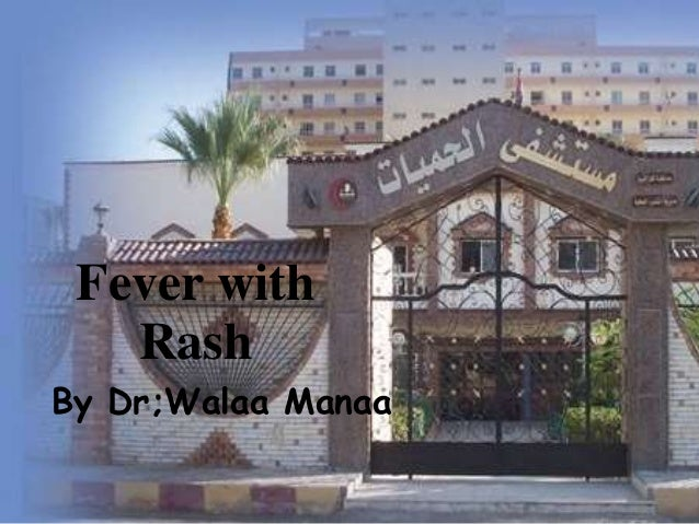 Fever with  Rash  By Dr;Walaa Manaa