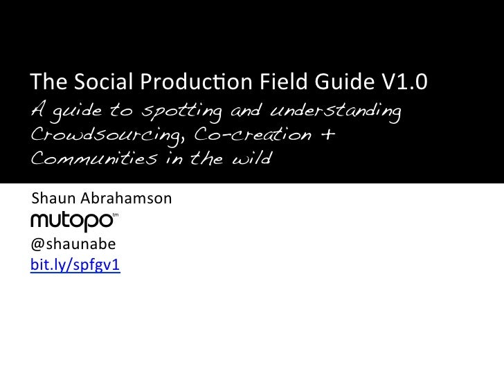 """!""""!""""The Social Produc>on Field Guide V1.0 """"A guide to spotting and understanding  """"Crowdsourcing, Co-creatio..."""