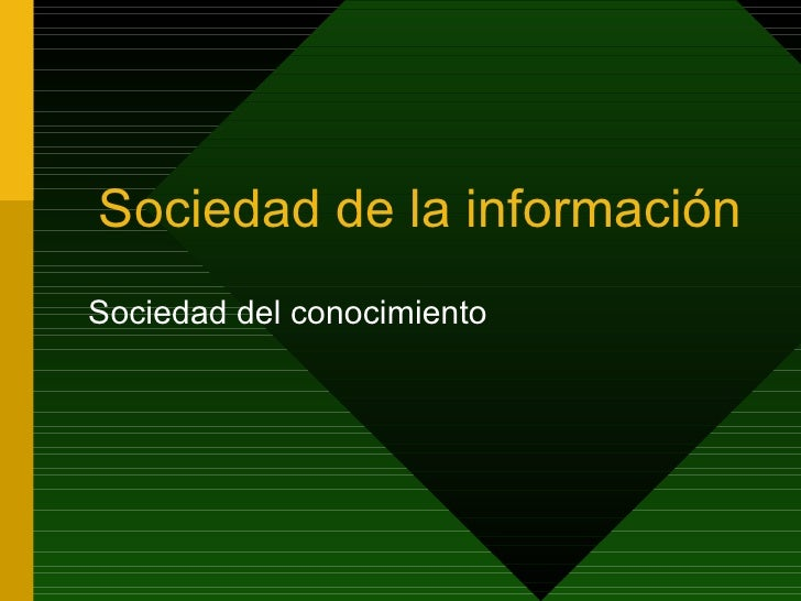 Sociedad de la información Sociedad del conocimiento