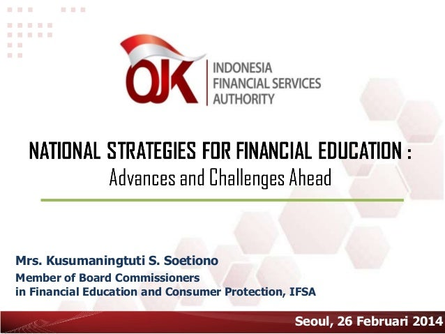 Mrs. Kusumaningtuti S. Soetiono Member of Board Commissioners in Financial Education and Consumer Protection, IFSA Seoul, ...