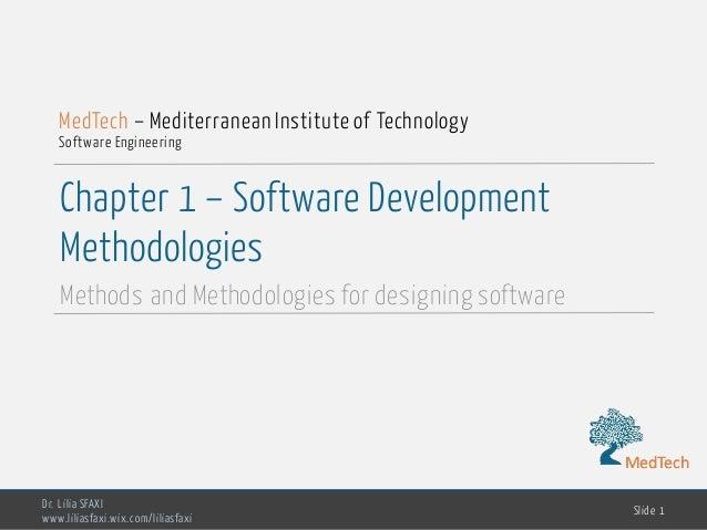 MedTech Chapter 1 – Software Development Methodologies Methods and Methodologies for designing software Dr. Lilia SFAXI ww...
