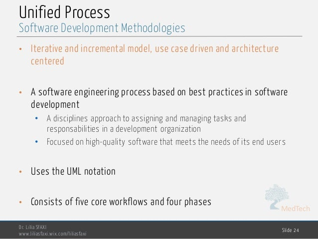 MedTech Unified Process • Iterative and incremental model, use case driven and architecture centered • A software engineer...