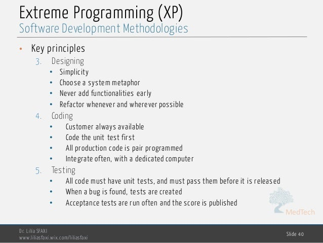 MedTech Extreme Programming (XP) • Key principles 3. Designing • Simplicity • Choose a system metaphor • Never add functio...