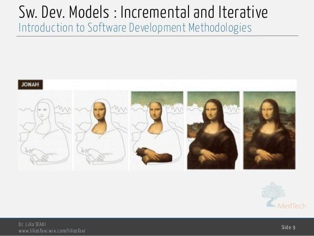 MedTech Sw. Dev. Models : Incremental and Iterative Dr. Lilia SFAXI www.liliasfaxi.wix.com/liliasfaxi Slide 9 Introduction...
