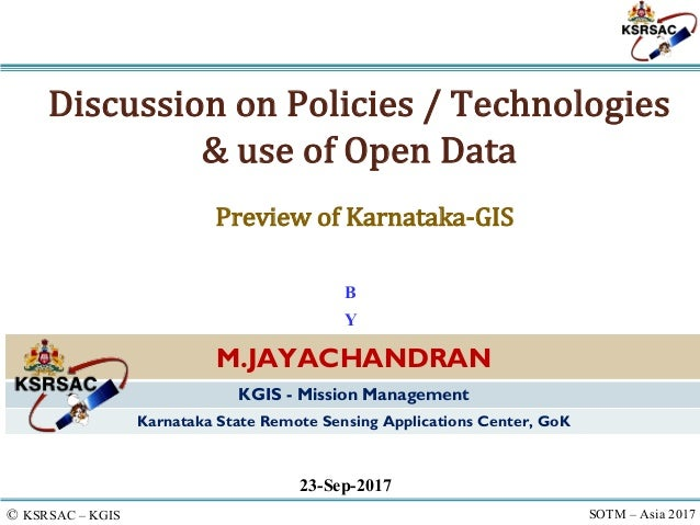 © KSRSAC – KGIS SOTM – Asia 2017 Discussion	on	Policies	/	Technologies	 &	use	of	Open	Data	 23-Sep-2017 M.JAYACHANDRAN KGI...