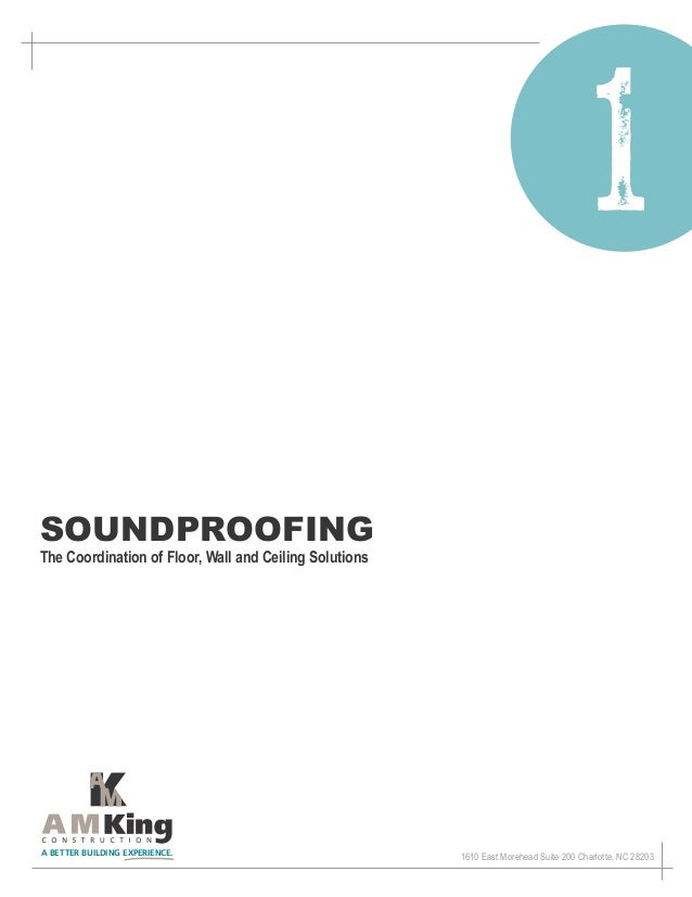 SoundproofingThe Coordination of Floor, Wall and Ceiling SolutionsA BETTER BUILDING EXPERIENCE.                           ...