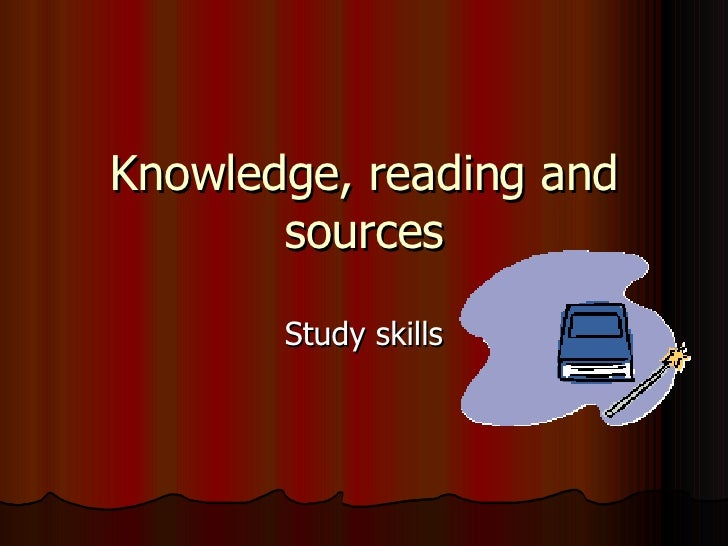 Knowledge, reading and sources Study skills