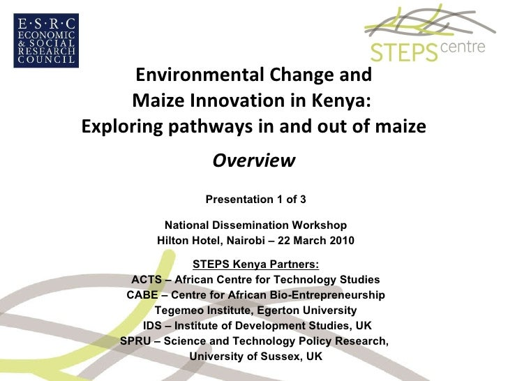 Environmental Change and Maize Innovation in Kenya:  Exploring pathways in and out of maize Overview <ul><li>Presentation ...
