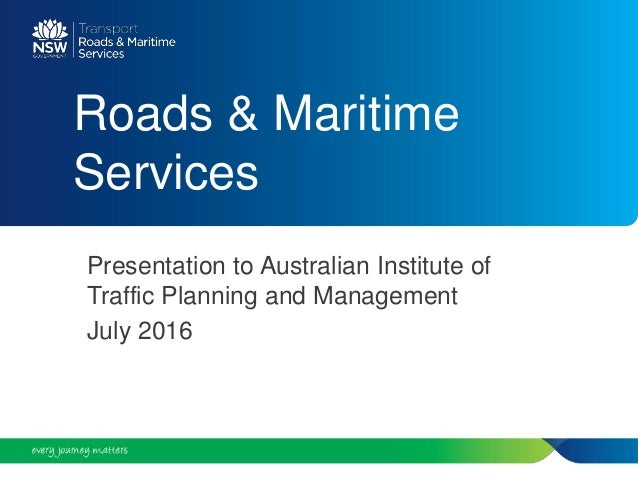 Roads & Maritime Services Presentation to Australian Institute of Traffic Planning and Management July 2016