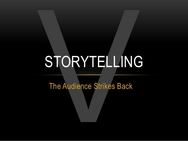 STORYTELLINGThe Audience Strikes Back