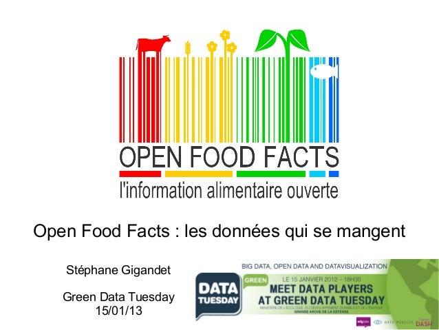 Open Food Facts : les données qui se mangent   Stéphane Gigandet   Green Data Tuesday        15/01/13