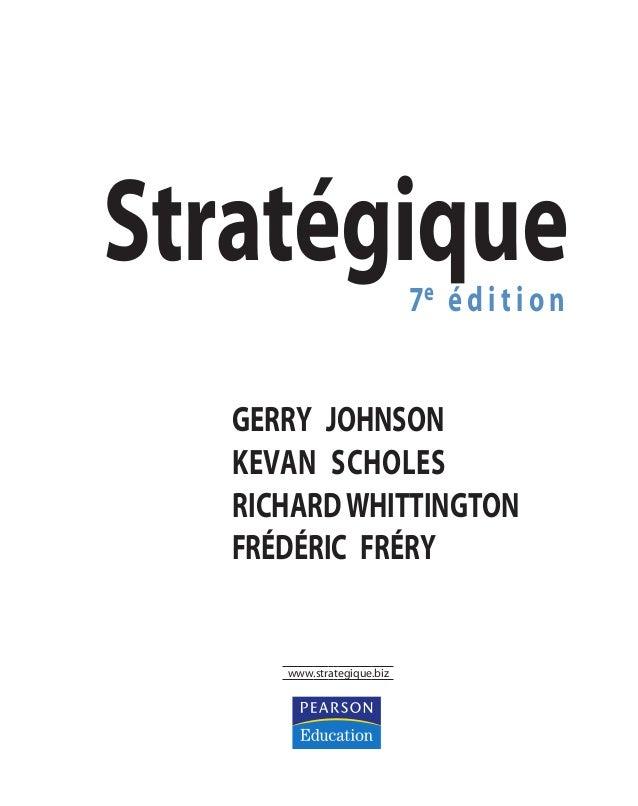 Stratégique7e éditio n GERRY JOHNSON KEVAN SCHOLES RICHARDWHITTINGTON FRÉDÉRIC FRÉRY www.strategique.biz ST148-7089.book P...