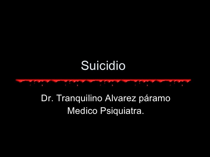 Suicidio  Dr. Tranquilino Alvarez páramo Medico Psiquiatra.