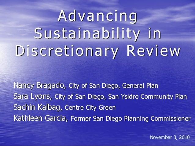 Advancing Sustainability in Discretionary Review Nancy Bragado, City of San Diego, General Plan Sara Lyons, City of San Di...