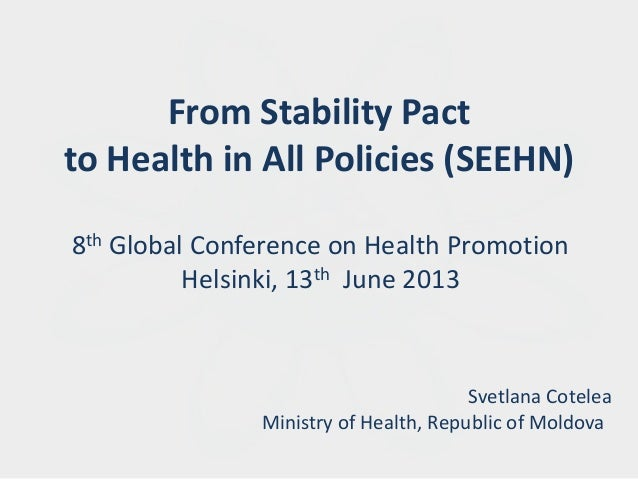 From Stability Pactto Health in All Policies (SEEHN)8th Global Conference on Health PromotionHelsinki, 13th June 2013Svetl...