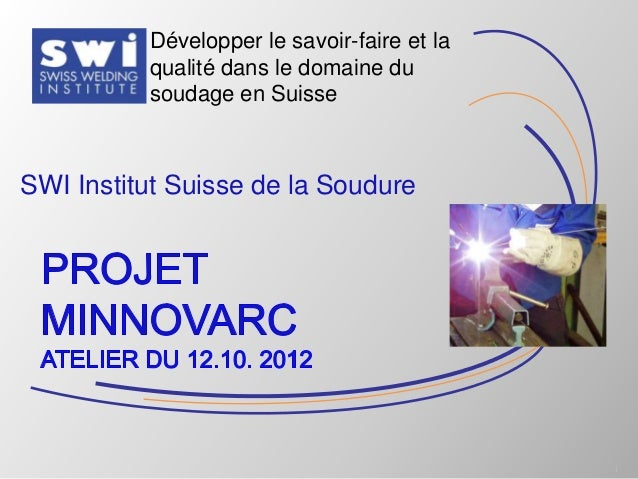 Développer le savoir-faire et la          qualité dans le domaine du          soudage en SuisseSWI Institut Suisse de la S...