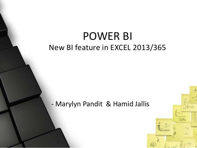 POWER BI New BI feature in EXCEL 2013/365 - Marylyn Pandit & Hamid Jallis