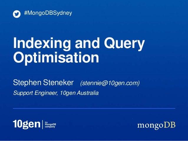 #MongoDBSydneyIndexing and QueryOptimisationStephen Steneker (stennie@10gen.com)Support Engineer, 10gen Australia