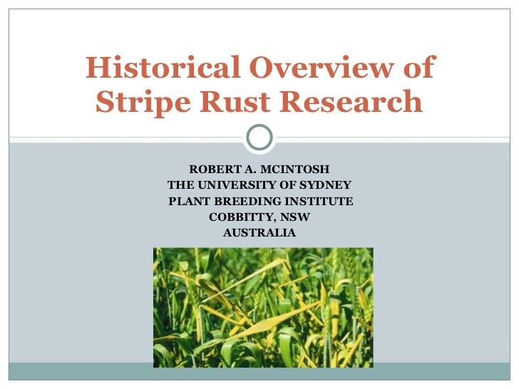 ROBERT A. MCINTOSH THE UNIVERSITY OF SYDNEY PLANT BREEDING INSTITUTE COBBITTY, NSW AUSTRALIA Historical Overview of Stripe...
