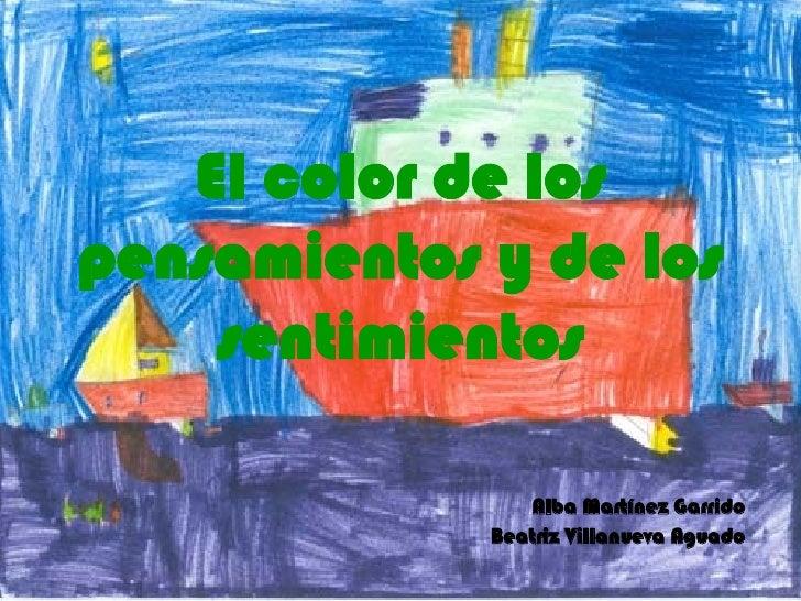 El color de los pensamientos y de los sentimientos Alba Martínez Garrido Beatriz Villanueva Aguado