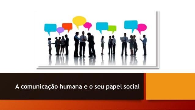A comunicação humana e o seu papel social