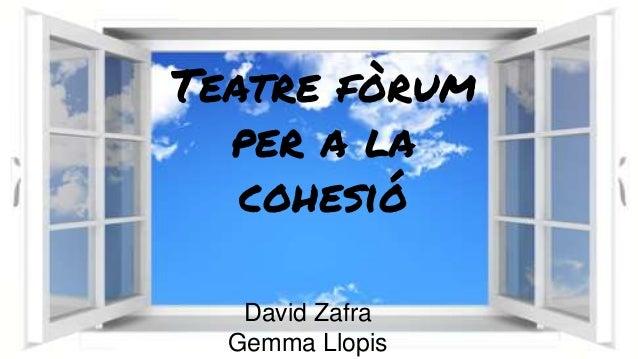 Teatre fòrum per a la cohesió David Zafra Gemma Llopis
