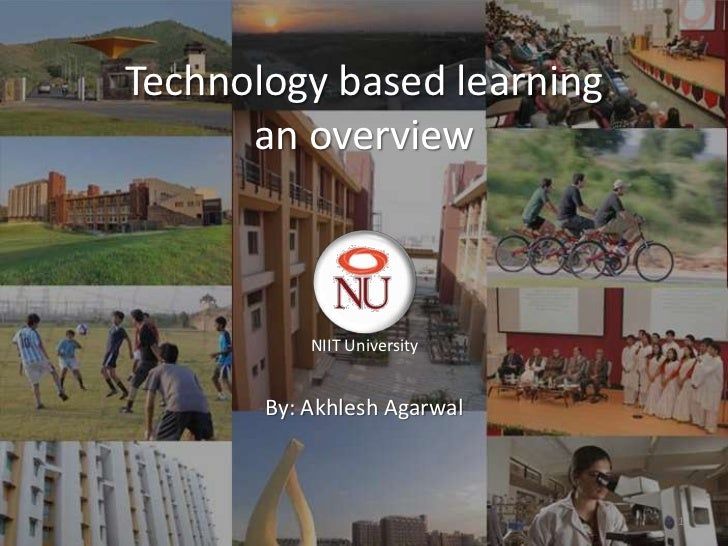 Technology based learning      an overview           NIIT University       By: Akhlesh Agarwal                             1