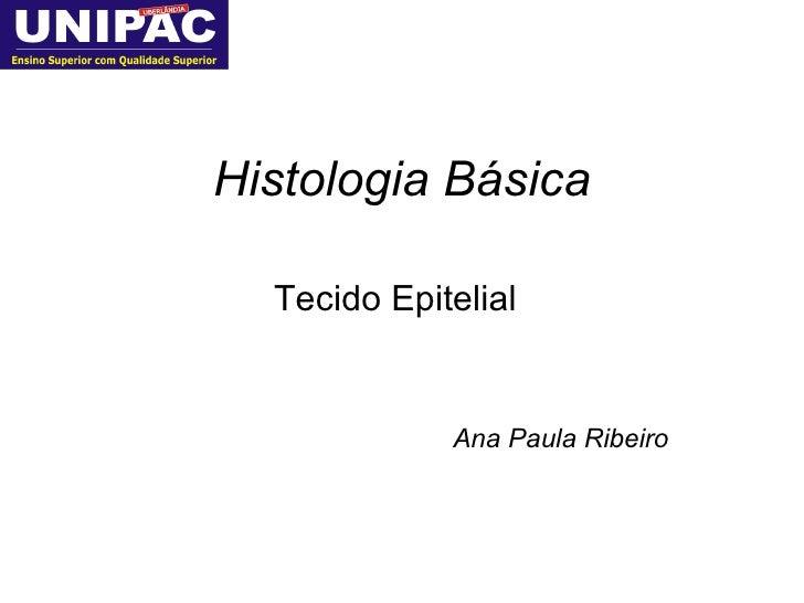 Histologia Básica Tecido Epitelial Ana Paula Ribeiro