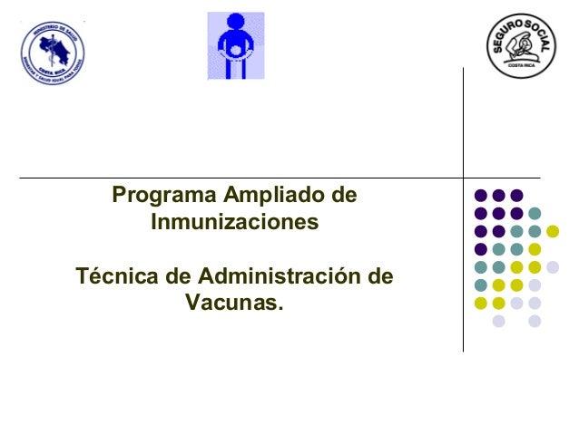 Programa Ampliado de      InmunizacionesTécnica de Administración de          Vacunas.