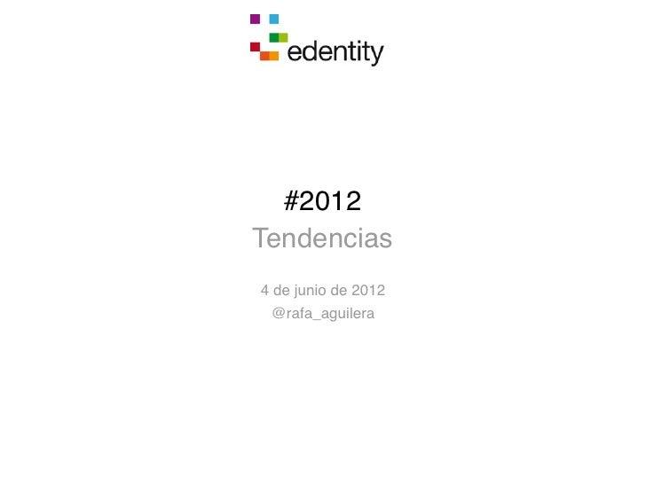 #2012Tendencias4 de junio de 2012 @rafa_aguilera