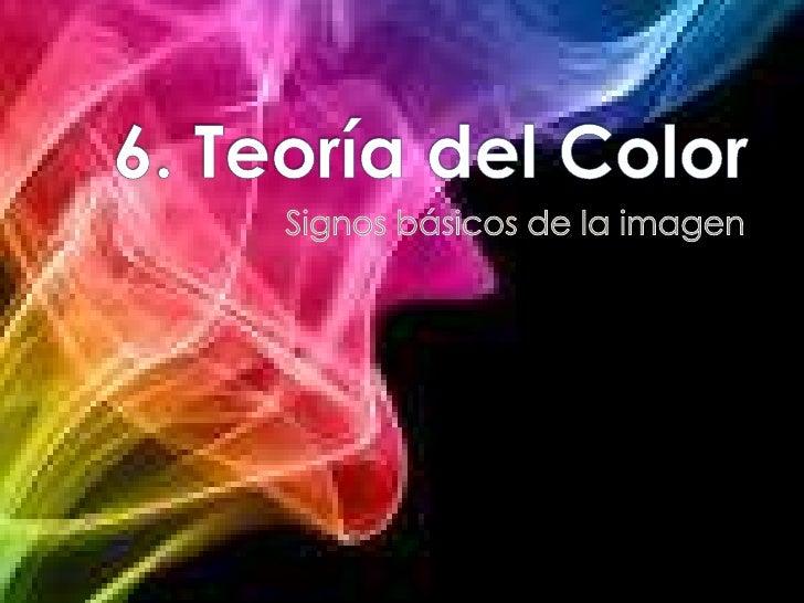 6. Teoría del Color<br />Signos básicos de la imagen<br />