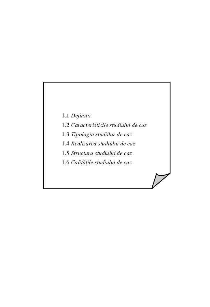 1.1 Definiţii 1.2 Caracteristicile studiului de caz 1.3 Tipologia studiilor de caz 1.4 Realizarea studiului de caz 1.5 Str...