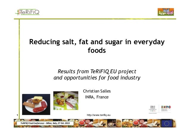 TeRiFiQ Final Conference – Milan, Italy, 27 Oct. 2015 Reducing salt, fat and sugar in everyday foods Results from TeRiFiQ ...