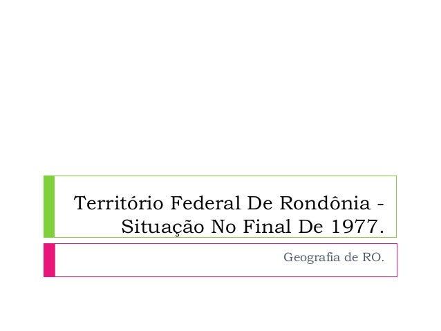 Território Federal De Rondônia - Situação No Final De 1977. Geografia de RO.