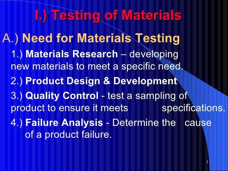 I.)   Testing of Materials <ul><li>A.)  Need for Materials Testing </li></ul><ul><li>1.)  Materials Research  – developing...