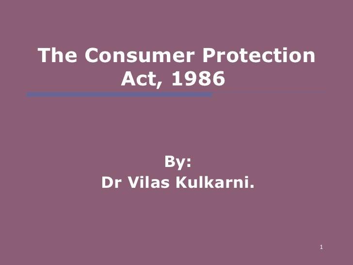 The Consumer Protection Act, 1986  By: Dr Vilas Kulkarni.