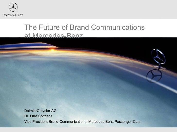 The Future of Brand Communications at Mercedes-Benz DaimlerChrysler AG  Dr. Olaf Göttgens  Vice President Brand-Communicat...