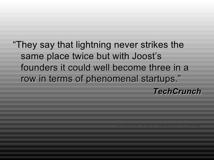 """<ul><li>"""" They say that lightning never strikes the same place twice but with Joost's founders it could well become three ..."""