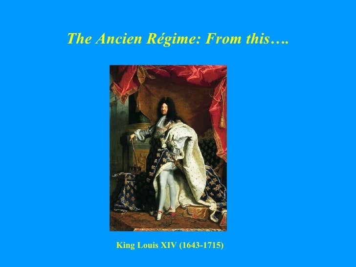 The Ancien R égime: From this…. King Louis XIV (1643-1715)
