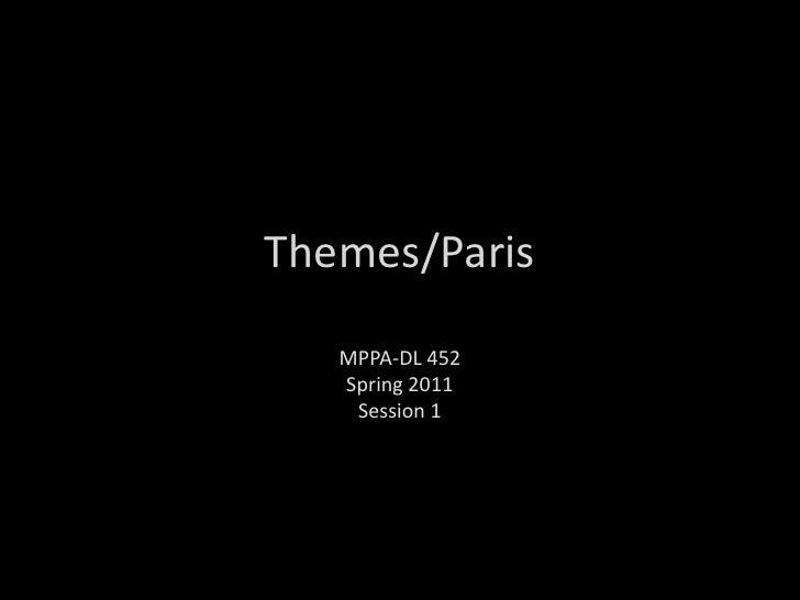 Themes/Paris<br />MPPA-DL 452<br />Spring 2011<br />Session 1<br />