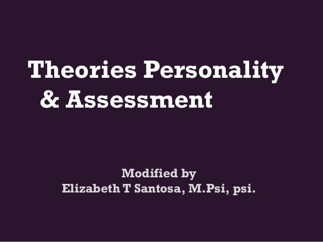Theories Personality & Assessment            Modified by  Elizabeth T Santosa, M.Psi, psi.