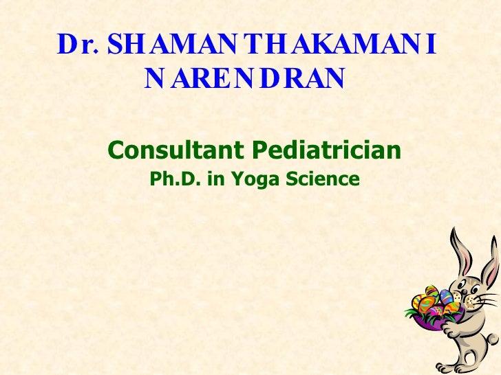 Dr. SHAMANTHAKAMANI NARENDRAN Consultant Pediatrician Ph.D. in Yoga Science